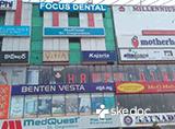 Focus Dental Care - Gachibowli, Hyderabad
